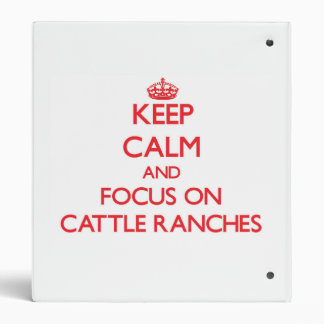 Keep Calm and focus on Cattle Ranches 3 Ring Binders