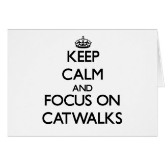 Keep Calm and focus on Catwalks Greeting Cards