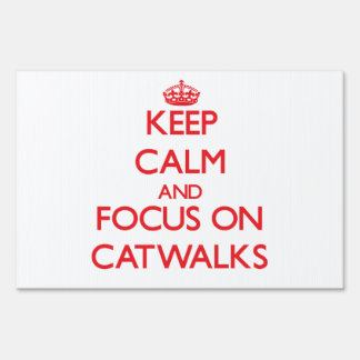 Keep Calm and focus on Catwalks Yard Signs