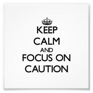 Keep Calm and focus on Caution Photo Art