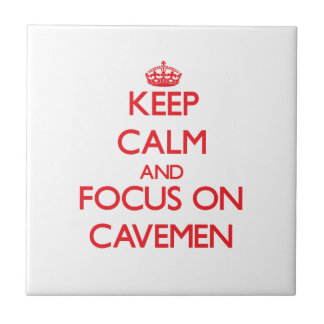 Keep Calm and focus on Cavemen Ceramic Tile