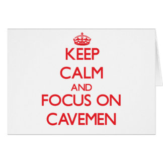 Keep Calm and focus on Cavemen Greeting Card