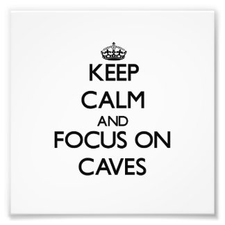 Keep Calm and focus on Caves Photographic Print