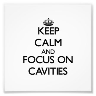 Keep Calm and focus on Cavities Photograph