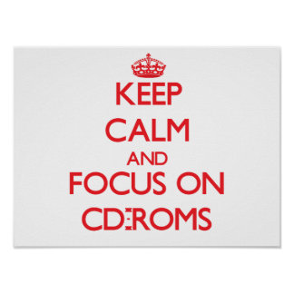 Keep Calm and focus on Cd-Roms Poster