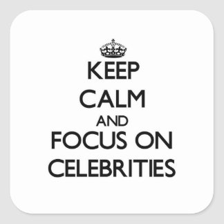Keep Calm and focus on Celebrities Square Sticker