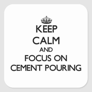 Keep Calm and focus on Cement Pouring Square Sticker