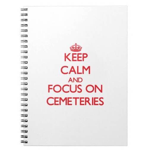 Keep Calm and focus on Cemeteries Spiral Note Books