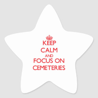 Keep Calm and focus on Cemeteries Star Sticker