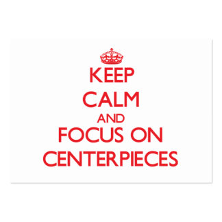Keep Calm and focus on Centerpieces Large Business Cards (Pack Of 100)