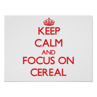 Keep Calm and focus on Cereal Poster