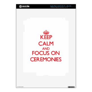 Keep Calm and focus on Ceremonies iPad 3 Skin