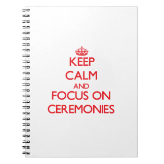 Keep Calm and focus on Ceremonies Spiral Note Books