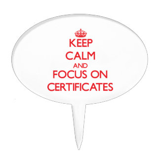 Keep Calm and focus on Certificates Cake Picks