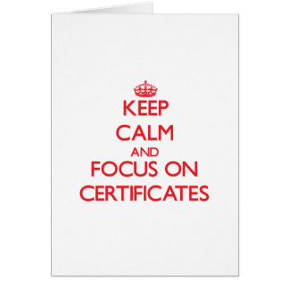 Keep Calm and focus on Certificates Greeting Card