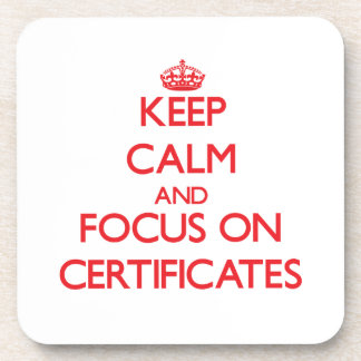 Keep Calm and focus on Certificates Beverage Coasters