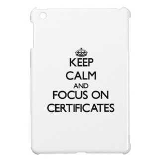 Keep Calm and focus on Certificates Cover For The iPad Mini