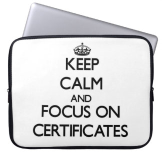 Keep Calm and focus on Certificates Computer Sleeve