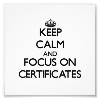 Keep Calm and focus on Certificates Photo