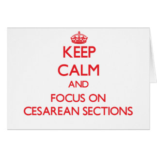 Keep Calm and focus on Cesarean Sections Greeting Card