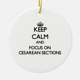 Keep Calm and focus on Cesarean Sections Double-Sided Ceramic Round Christmas Ornament