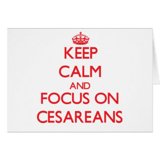 Keep Calm and focus on Cesareans Greeting Card