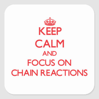 Keep Calm and focus on Chain Reactions Stickers