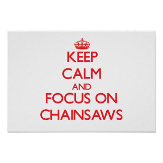 Keep Calm and focus on Chainsaws Poster