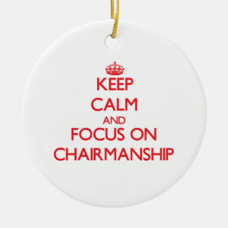 Keep Calm and focus on Chairmanship Double-Sided Ceramic Round Christmas Ornament