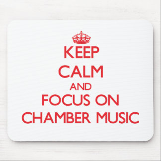 Keep Calm and focus on Chamber Music Mouse Pad