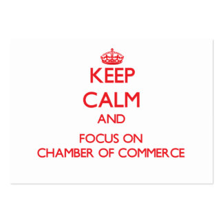 Keep Calm and focus on Chamber Of Commerce Business Cards
