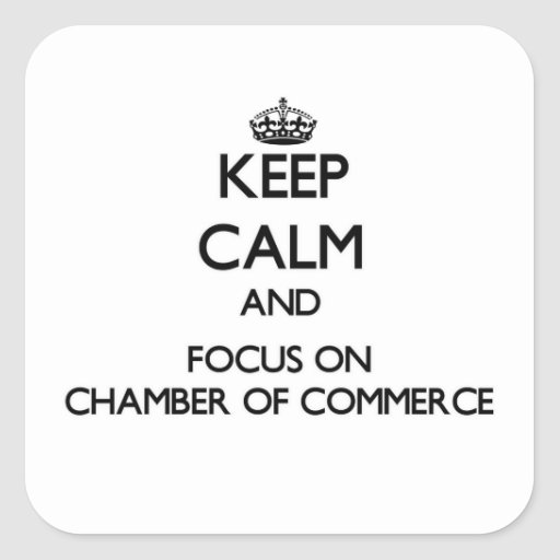 Keep Calm and focus on Chamber Of Commerce Square Sticker