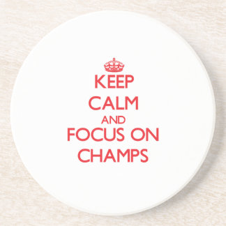 Keep Calm and focus on Champs Drink Coasters