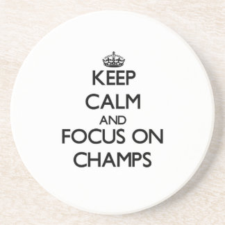 Keep Calm and focus on Champs Beverage Coaster