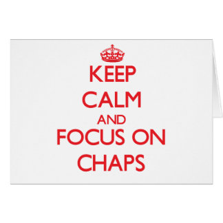 Keep Calm and focus on Chaps Greeting Card