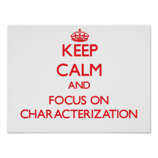 Keep Calm and focus on Characterization Poster
