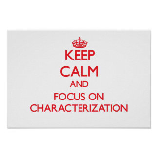 Keep Calm and focus on Characterization Print
