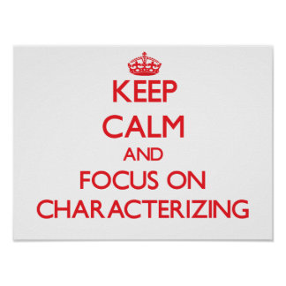 Keep Calm and focus on Characterizing Poster