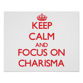 Keep Calm and focus on Charisma Posters