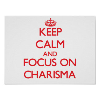 Keep Calm and focus on Charisma Poster