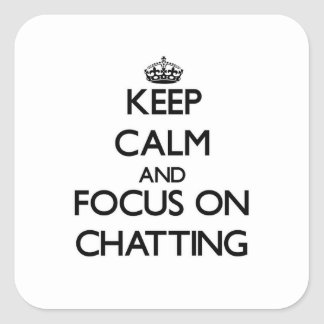 Keep Calm and focus on Chatting Square Sticker