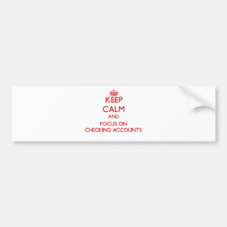 Keep Calm and focus on Checking Accounts Bumper Stickers
