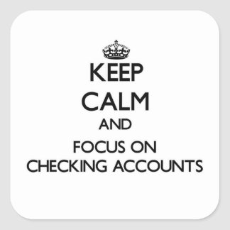 Keep Calm and focus on Checking Accounts Square Sticker