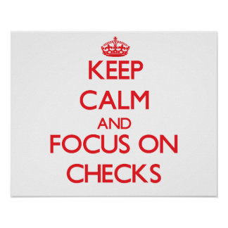 Keep Calm and focus on Checks Posters