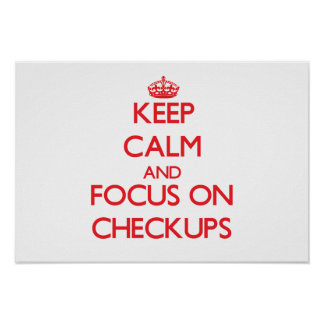 Keep Calm and focus on Checkups Posters