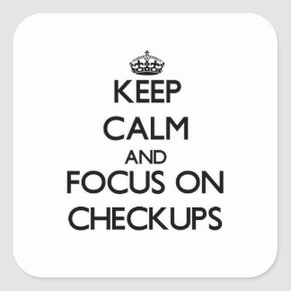 Keep Calm and focus on Checkups Stickers
