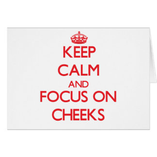 Keep Calm and focus on Cheeks Greeting Card