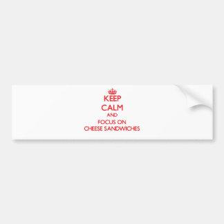 Keep Calm and focus on Cheese Sandwiches Bumper Sticker
