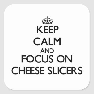 Keep Calm and focus on Cheese Slicers Square Sticker