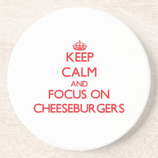 Keep Calm and focus on Cheeseburgers Drink Coasters